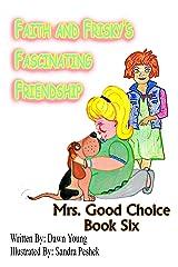 Faith and Frisky's Fascinating Friendship (Mrs. Good Choice Book 6) Kindle Edition