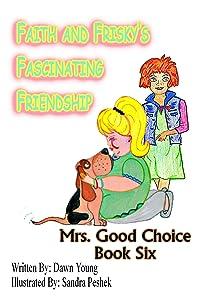 Faith and Frisky's Fascinating Friendship (Mrs. Good Choice Book 6)