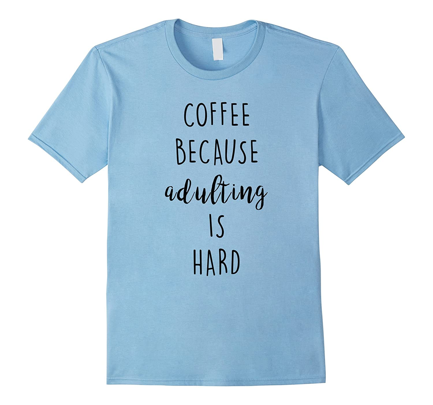 Coffee Because Adulting Is Hard T-Shirt-PL