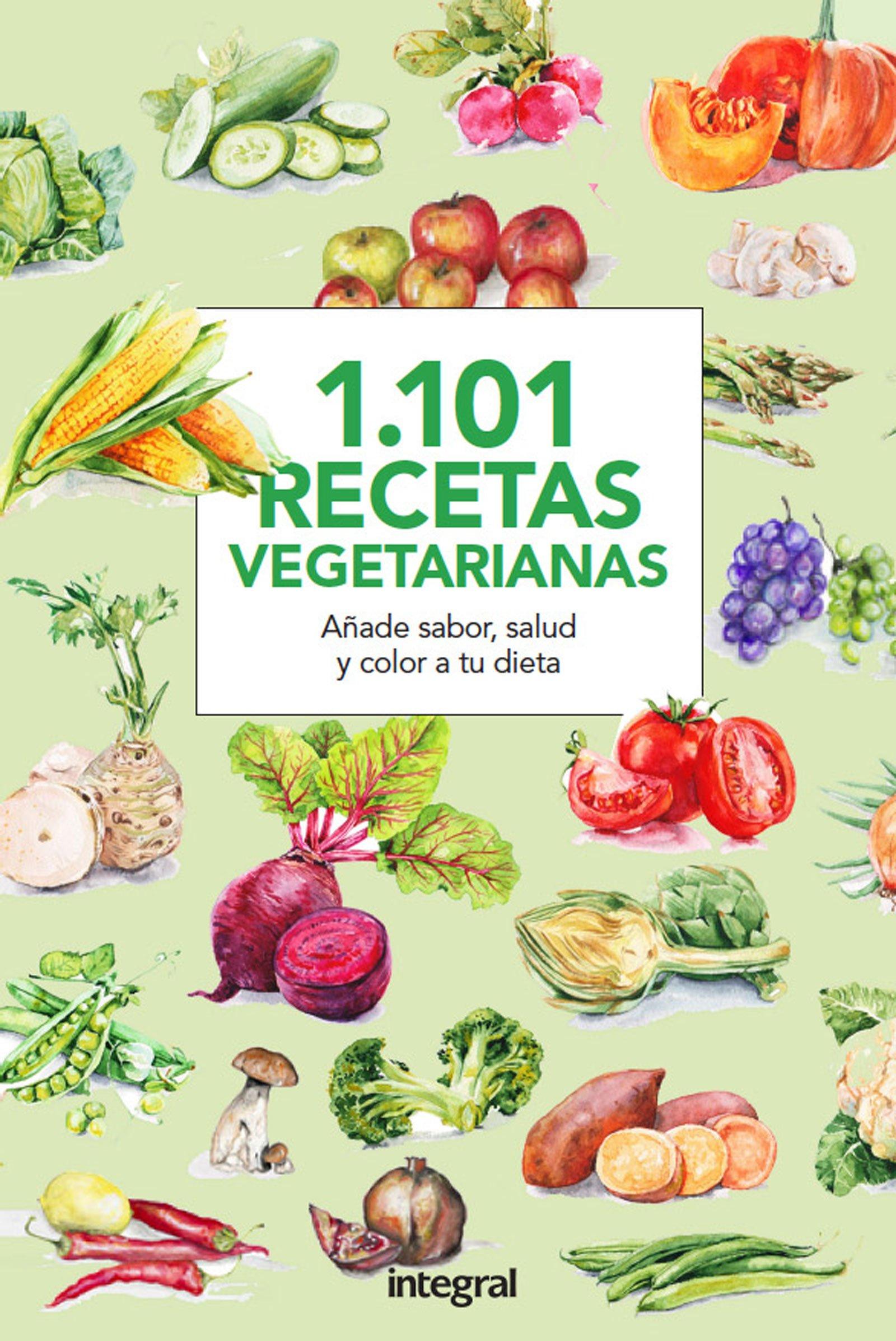 1.101 Recetas vegetarianas. Añade sabor, salud y color a tu ...