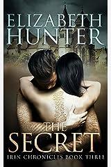 The Secret: Irin Chronicles Book Three Kindle Edition