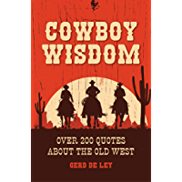 Cowboy Wisdom: Over 200 Quotes about the Old West