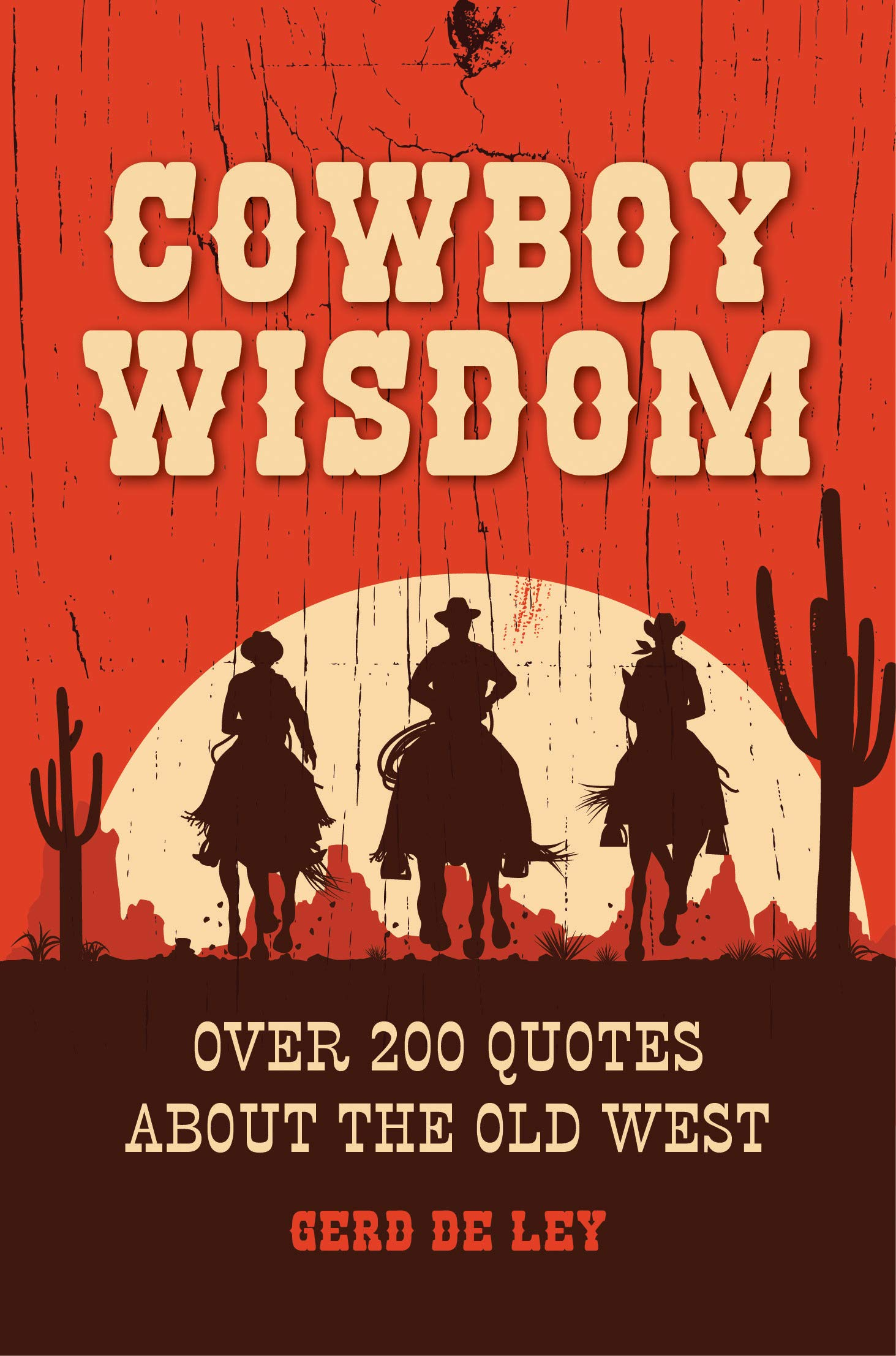 Cowboy Quotes | Cowboy Wisdom Over 200 Quotes About The Old West Gerd De Ley