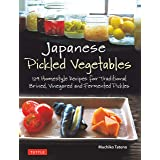 Japanese Pickled Vegetables: 129 Homestyle Recipes for Traditional Brined, Vinegared and Fermented Pickles