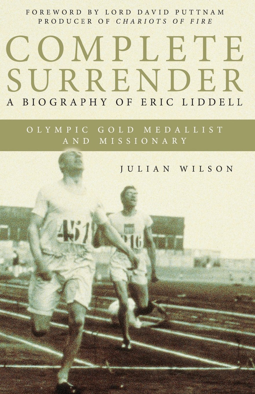 Complete Surrender: A biography of Eric Liddell: Julian Wilson:  9781860248412: Amazon.com: Books