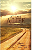 At Last a Life and Beyond (English Edition)