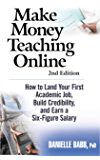 MAKE MONEY TEACHING ONLINE: 2ND EDITION - How to Land Your First Academic Job, Build Credibility, and Earn a Six-Figure Salary: Revised and Updated