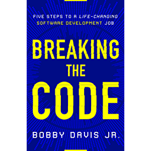 Breaking the Code: Five Steps to a Life-Changing Software Development Job
