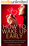 How To Wake Up Early: Proven Methods To Rising Early & Accomplishing Your Goals