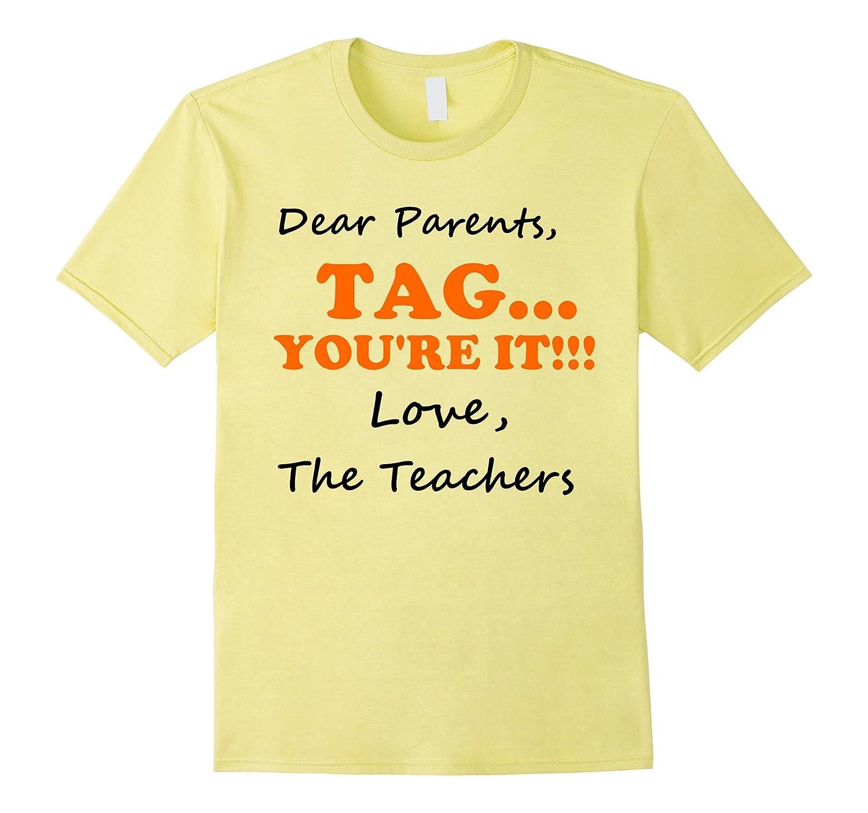 Dear Parents Tag Youre It Love Teachers Tee Sell Off-Vaci