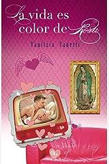 La vida es color de Rosa (Spanish Edition) Kindle Edition