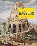 Mythos Babylon: Die Wiege unserer Zivilisation (NATIONAL GEOGRAPHIC History, Band 164)