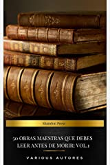 50 Obras Maestras Que Debes Leer Antes De Morir: Vol. 1 (Spanish Edition) Kindle Edition