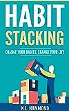 Habit Stacking: Change Your Habits, Change Your Life (English Edition)