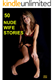 50 Nude Wife Stories: Wives laid bare (English Edition)