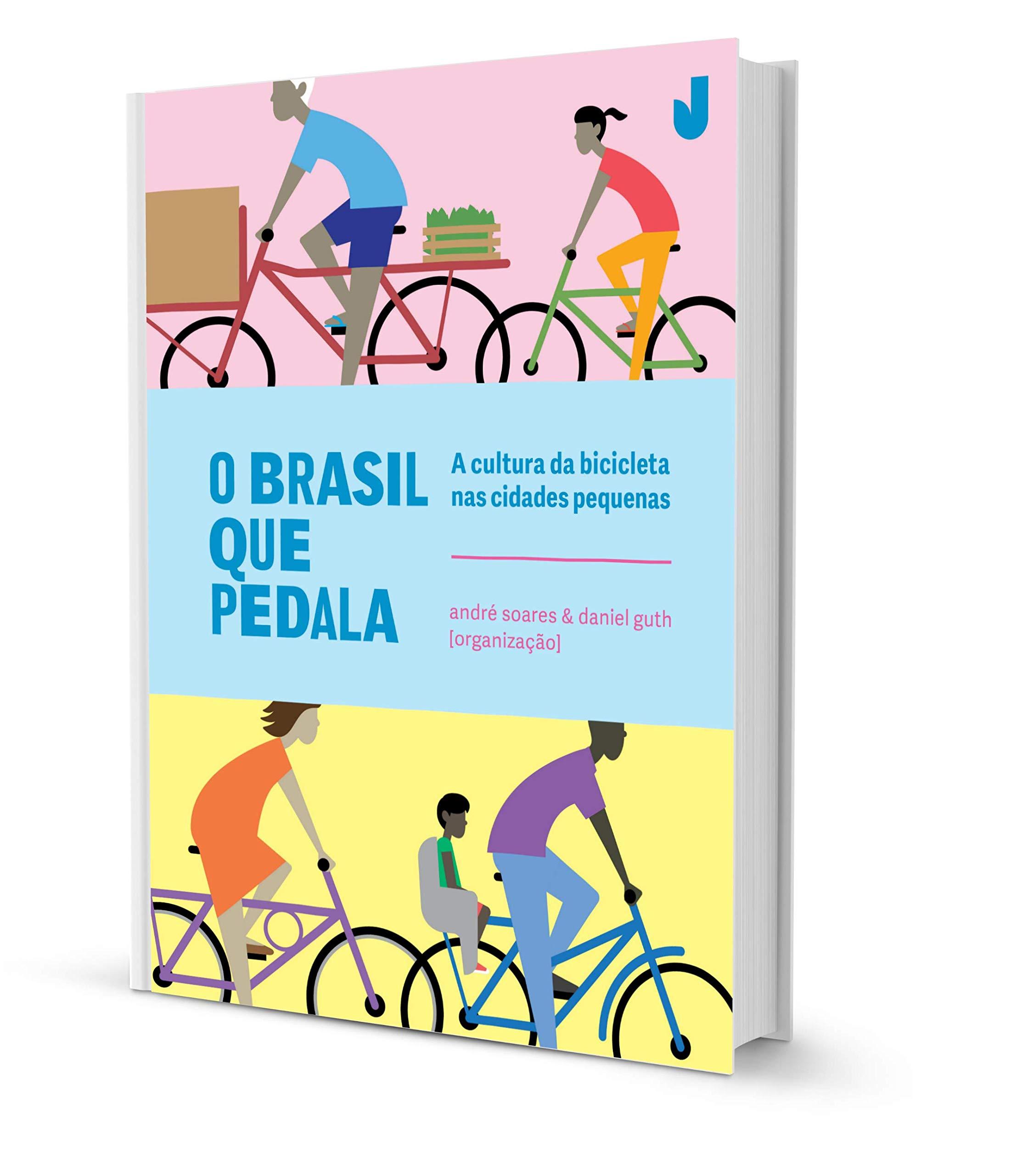 O Brasil que Pedala: a Cultura da Bicicleta nas Cidades Pequenas ...