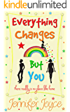 Everything Changes But You: A funny, uplifting romantic comedy