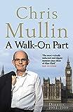 A Walk-On Part: Diaries 1994-1999 (Mullin Diaires 3)