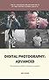 Digital Photography: Advanced (Photography Basics)