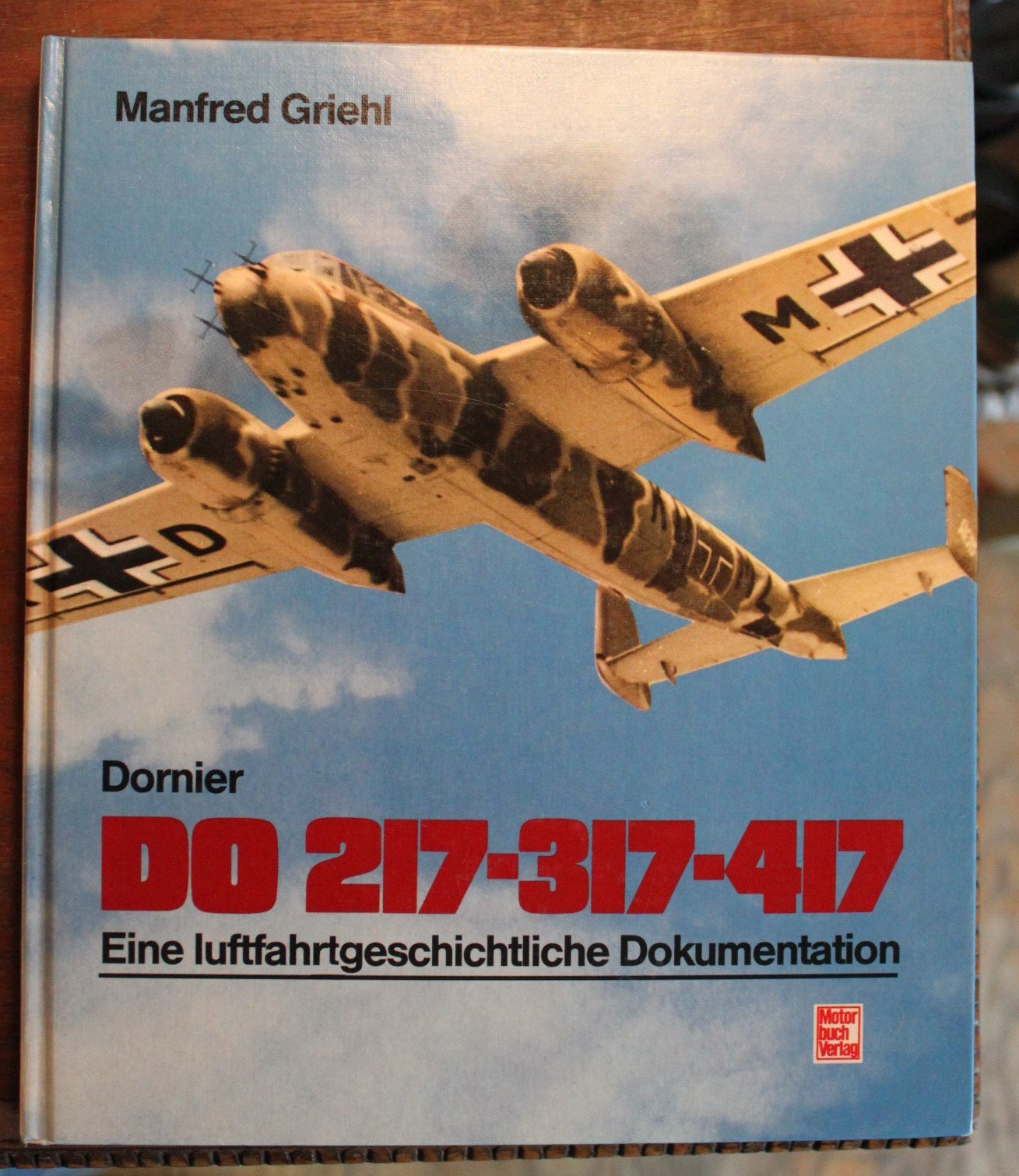Dornier DO 217, 317, 417. Eine luftfahrtgeschichtliche Dokumentation