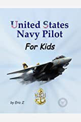 United States Navy Pilot For Kids!: How to Become a Navy Pilot (Leadership and Self-Esteem and Self-Respect Books For Kids Book 3) Kindle Edition
