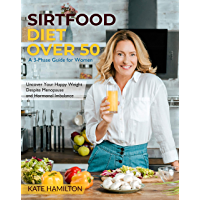 Sirtfood Diet Over 50: A 3-Phase Guide for Women | Uncover Your Happy Weight Despite Menopause and Hormonal Imbalance…