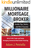 Millionaire Mortgage Broker: Insider Tips, Tactics, and Ten-X Success: Get to Profit, Faster and Easier, Arranging…