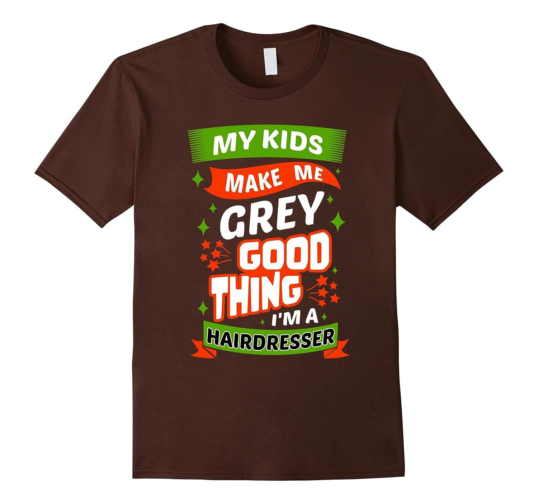 Cute Gift for Hairdresser Mom - My Kids Make Me Grey T-Shirt-TD