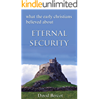 What the Early Christians Believed About Eternal Security (English Edition)