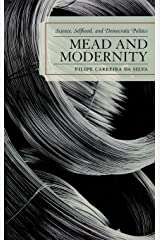 Mead and Modernity: Science, Selfhood, and Democratic Politics Hardcover