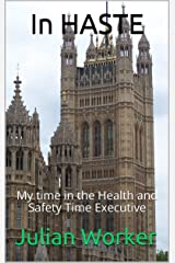 In HASTE: My time in the Health and Safety Time Executive Kindle Edition