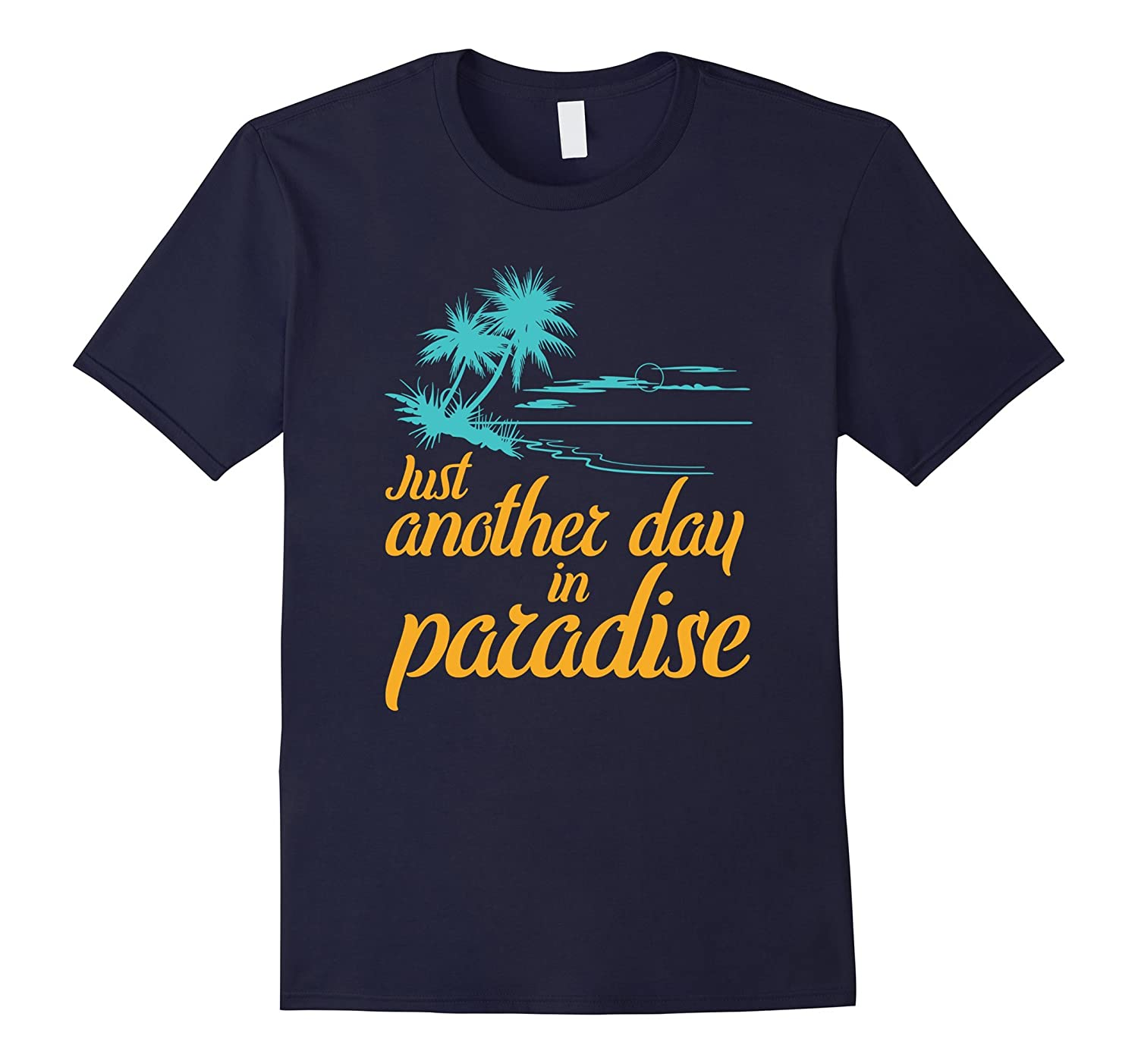 Paradise T-Shirt - Just Another Day in