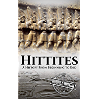 Hittites: A History From Beginning to End (Mesopotamia History)