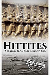 Hittites: A History From Beginning to End (Mesopotamia History Book 5) Kindle Edition