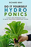 DIY Hydroponics: 12 Easy and Affordable Ways to Build Your Own Hydroponic System (Urban Homesteading Book 2)
