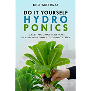 Hydroponics: DIY Hydroponics: 12 Easy and Affordable Ways to Build Your Own Hydroponic System (Urban Homesteading Book 2…