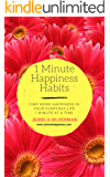 1 Minute Happiness Habits: Find More Happiness In Your Life 1 Minute At A Time