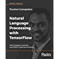 Natural Language Processing with TensorFlow: Teach language to machines using Python's deep learning library