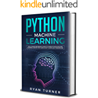 Python Machine Learning : The Ultimate Beginner's Guide to Learn Python Machine Learning Step by Step Using Scikit-Learn and Tensorflow