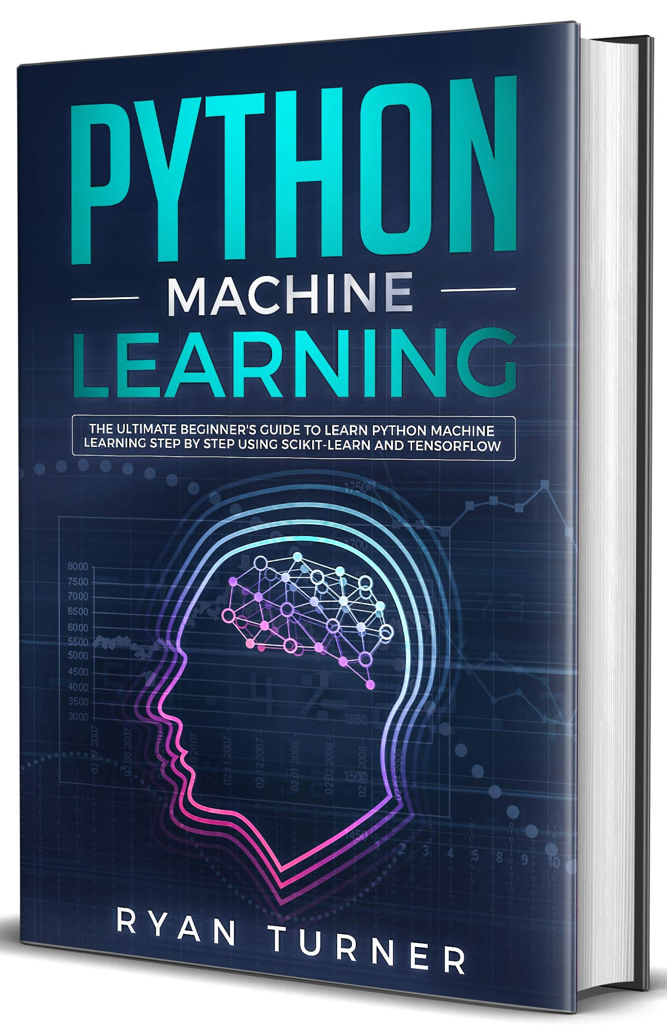 Python Machine Learning : The Ultimate Beginner's Guide to Learn Python Machine Learning Step by Step Using Scikit-Learn and Tensorflow por Ryan Turner