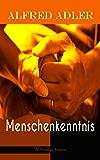 Menschenkenntnis (Vollständige Ausgabe): Individualpsychologie: Die Seele des Menschen, Soziale Beschaffenheit des Seelenlebens, Kind und Gesellschaft, ... Die Vorbereitung auf das Leben