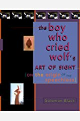 The Boy Who Cried Wolf's Art of Sight: On the Origin of the Speechless Kindle Edition