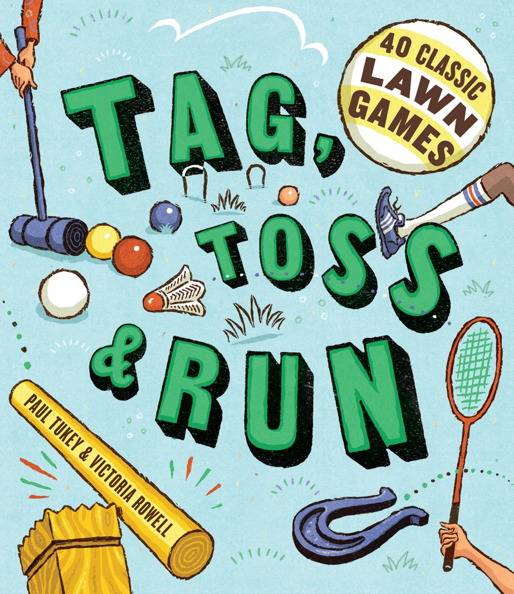 Tag Toss Run 40 Classic Lawn Games Victoria Rowell Paul Tukey 9781603425605 Amazon Books