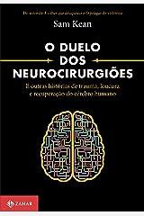 O duelo dos neurocirurgiões: E outras histórias de trauma, loucura e recuperação do cérebro humano (Portuguese Edition) Kindle Edition