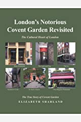 London's Notorious Covent Garden Revisited: The Cultural Heart of London Kindle Edition