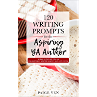120 Writing Prompts for the Aspiring YA Author: Volume Three Winter Scarves and Hot Cocoa (Live a Year in the Life of a YA Book 3) (English Edition)