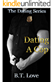 Dating A Cop (The Dating Series Book 1)