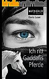 Ich ritt Gaddafis Pferde: Das Erlebnis meines Lebens (German Edition)