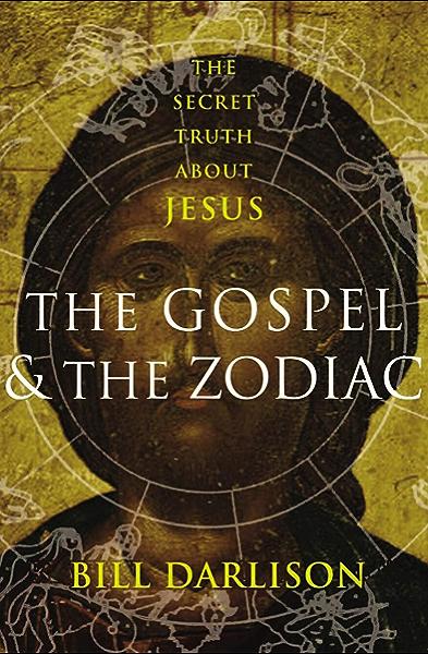 The Gospel The Zodiac The Secret Truth About Jesus Kindle Edition By Darlison Bill Religion Spirituality Kindle Ebooks Amazon Com