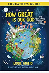 How Great Is Our God Educator's Guide: 100 Indescribable Devotions About God and Science Kindle Edition